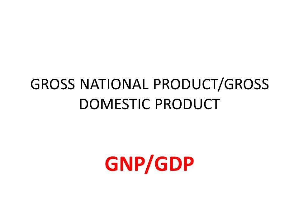 MEASURING ECONOMIC ACTIVITY (NATIONAL PRODUCT/INCOME) GDP GROSS DOMESTIC PRODUCT ADALAH TOTALITAS NILAI PASAR DARI PRODUK BARANG BARANG DAN JASA JASA AKHIR YANG DIHASILKAN OLEH SUATU AKTIVITAS PRODUKSI DALAM AKTIVITAS EKONOMI PENDUDUK SUATU NEGARA DALAM SATU PERIODE TERTENTU BIASANYA SATU TAHUN GNP GROSS NATIONAL PRODUCT ADALAH TOTALITAS NILAI PASAR DARI PRODUC BARANG BARANG DAN JASA JASA AKHIR YANG DIHASILKAN OLEH SUATU AKTIVITAS PRODUKSI DALAM AKTIVITAS EKONOMI PENDUDUK WARGA NEGARA SUATU NEGARA DALAM SATU PERIODE TERTENTU BIASANYA SATU TAHUN.