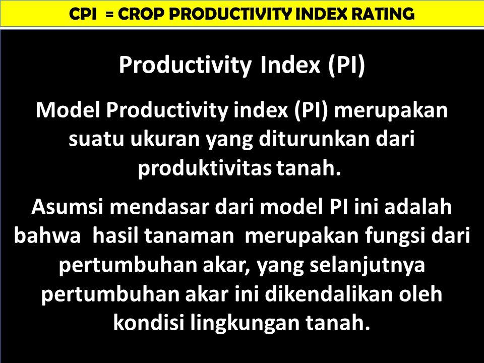 CPI = CROP PRODUCTIVITY INDEX RATING Sumber:. Productivity Index (PI) Model Productivity index (PI) merupakan suatu ukuran yang diturunkan dari produk