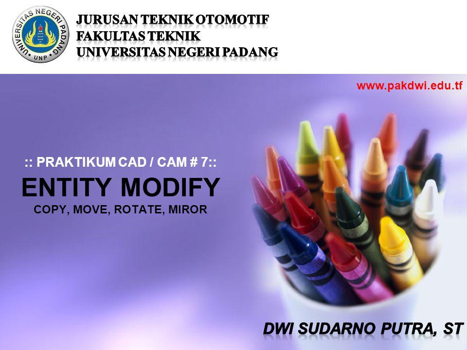 :: PRAKTIKUM CAD / CAM # 7:: ENTITY MODIFY COPY, MOVE, ROTATE, MIROR www.pakdwi.edu.tf