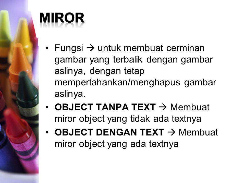 Fungsi  untuk membuat cerminan gambar yang terbalik dengan gambar aslinya, dengan tetap mempertahankan/menghapus gambar aslinya. OBJECT TANPA TEXT 