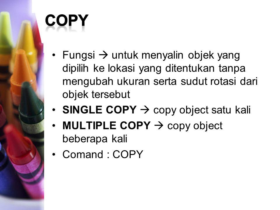 Fungsi  untuk menyalin objek yang dipilih ke lokasi yang ditentukan tanpa mengubah ukuran serta sudut rotasi dari objek tersebut SINGLE COPY  copy o