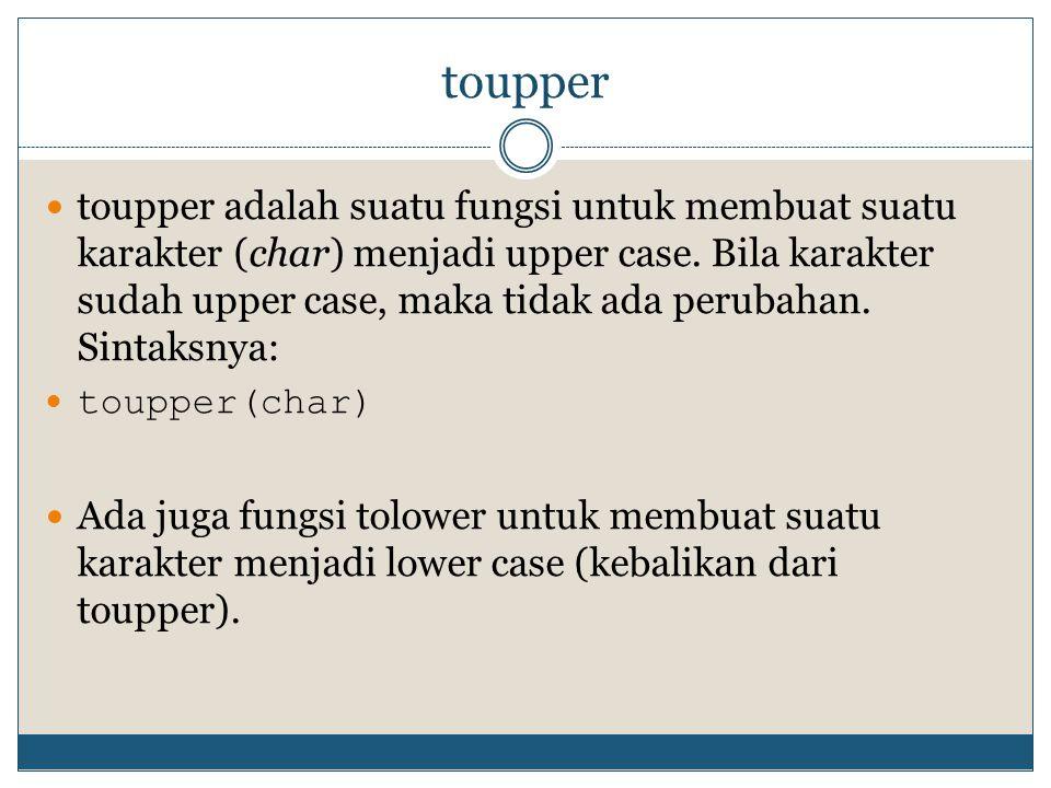 toupper string nama; cout<< Input nama Anda: ; getline (cin, nama); for (int i = 0; i <= nama.length()-1; i++){ nama[i] = toupper (nama[i]); } cout<<nama<<endl; for (int i = 0; i <= nama.length()-1; i++){ nama[i] = tolower (nama[i]); } cout<<nama; _getch();