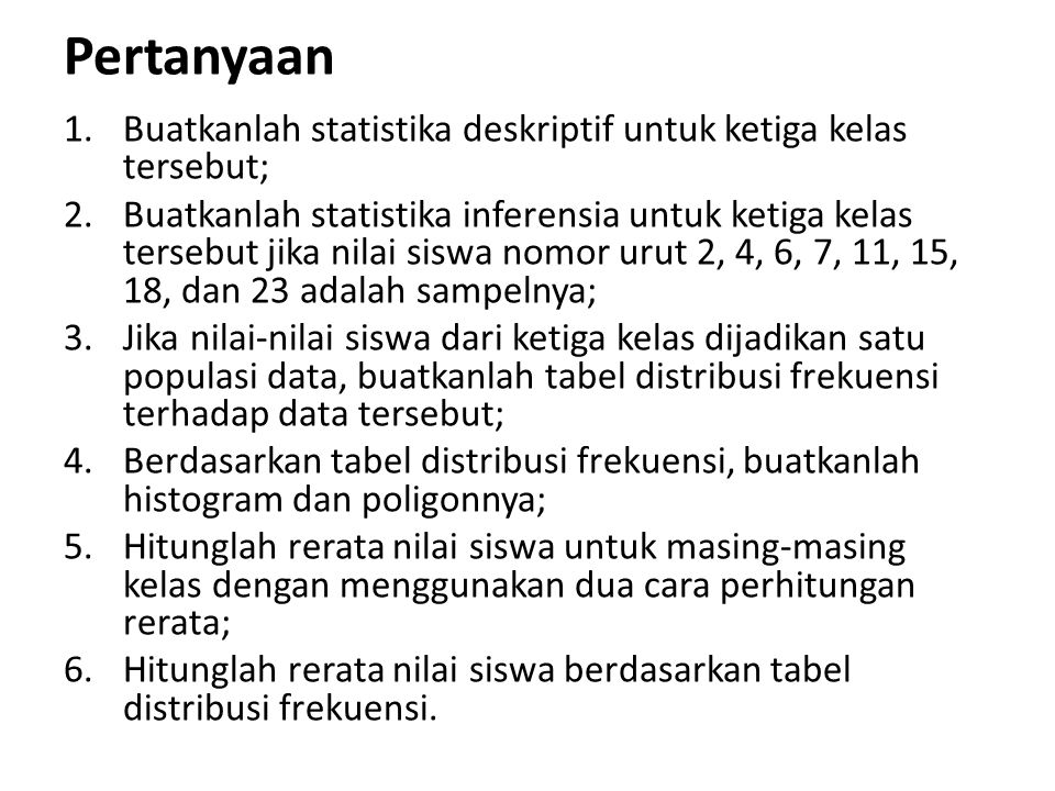 Pertanyaan 1.Buatkanlah statistika deskriptif untuk ketiga kelas tersebut; 2.Buatkanlah statistika inferensia untuk ketiga kelas tersebut jika nilai s