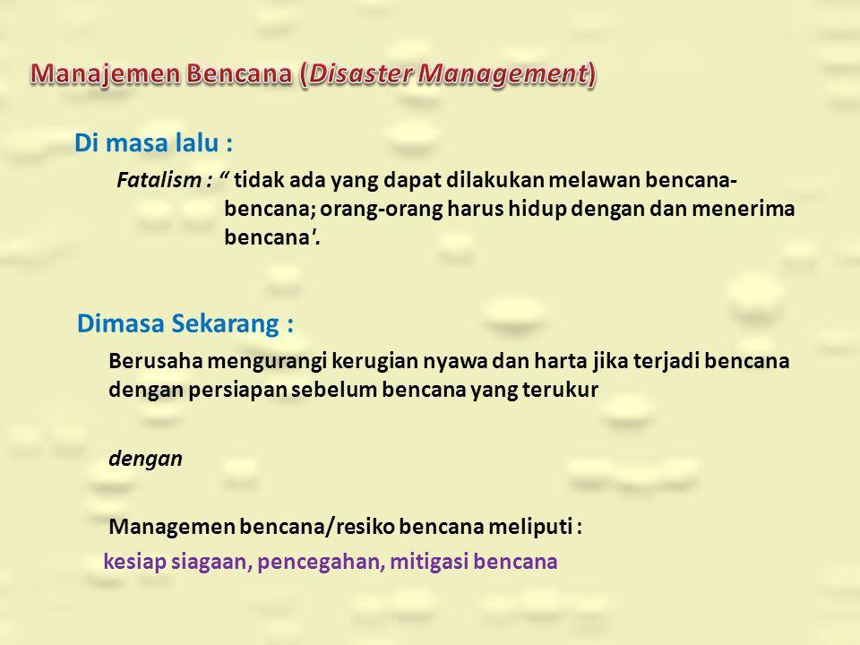Manajemen Bencana (Disaster Management) Pencegahan bencana (Disaster prevention) Kesiap siagaan bencana (Disaster preparedness) Pertolongan/Pembebasan akibat bencana (Disaster relief) Rehabilitasi (Rehabilitation) Rekonstruksi (Recontruction) Masing-masing Tahapan Memerlukan Data SIG dan Model SIG yang spesifik