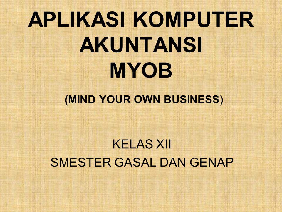 APLIKASI KOMPUTER AKUNTANSI MYOB (MIND YOUR OWN BUSINESS) KELAS XII SMESTER GASAL DAN GENAP