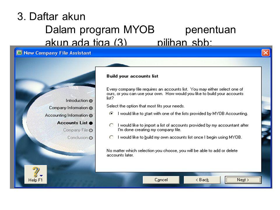 3. Daftar akun Dalam program MYOB penentuan akun ada tiga (3) pilihan sbb: