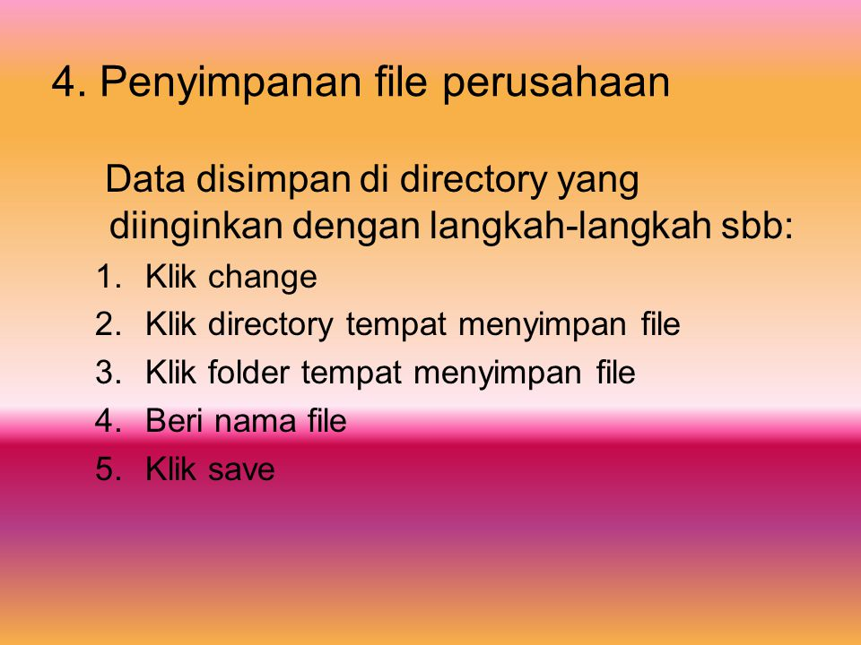 4. Penyimpanan file perusahaan Data disimpan di directory yang diinginkan dengan langkah-langkah sbb: 1.Klik change 2.Klik directory tempat menyimpan