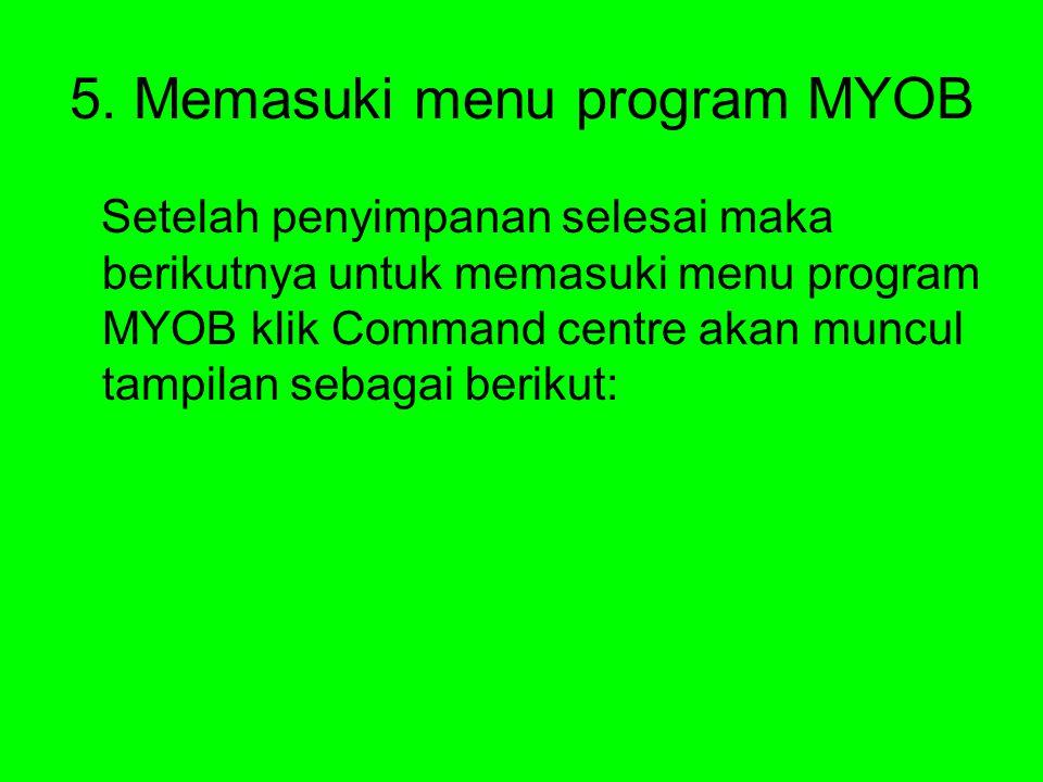 5. Memasuki menu program MYOB Setelah penyimpanan selesai maka berikutnya untuk memasuki menu program MYOB klik Command centre akan muncul tampilan se