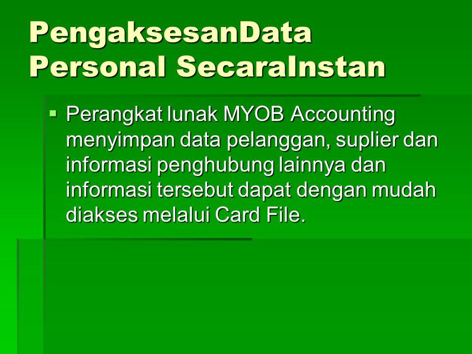 PengaksesanData Personal SecaraInstan  Perangkat lunak MYOB Accounting menyimpan data pelanggan, suplier dan informasi penghubung lainnya dan informasi tersebut dapat dengan mudah diakses melalui Card File.