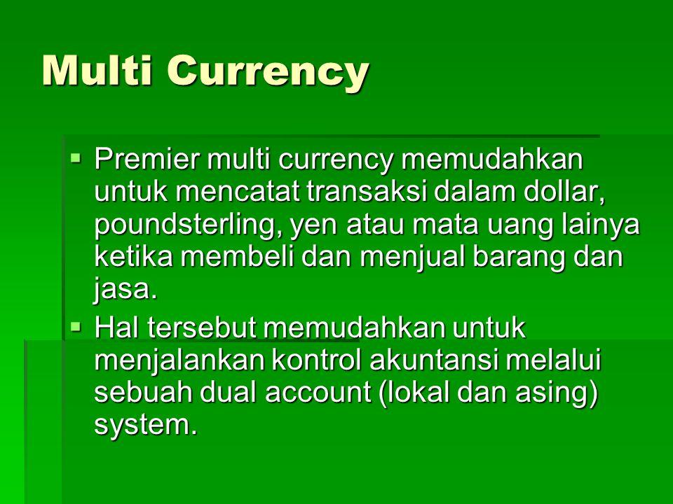 Multi Currency  Premier multi currency memudahkan untuk mencatat transaksi dalam dollar, poundsterling, yen atau mata uang lainya ketika membeli dan menjual barang dan jasa.