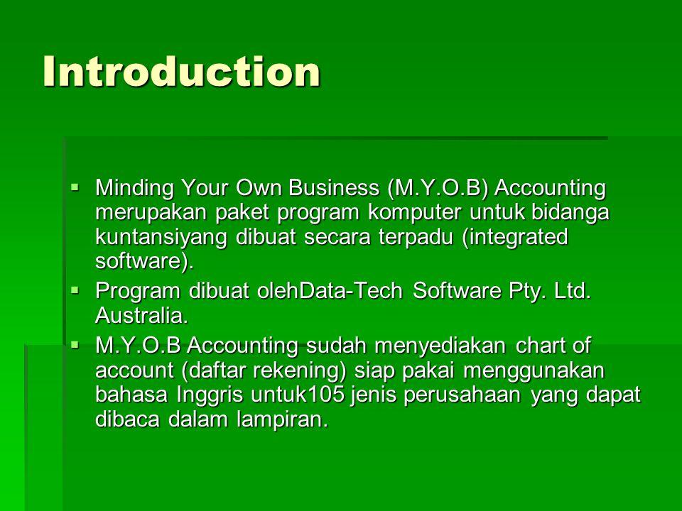 Introduction  Minding Your Own Business (M.Y.O.B) Accounting merupakan paket program komputer untuk bidanga kuntansiyang dibuat secara terpadu (integrated software).