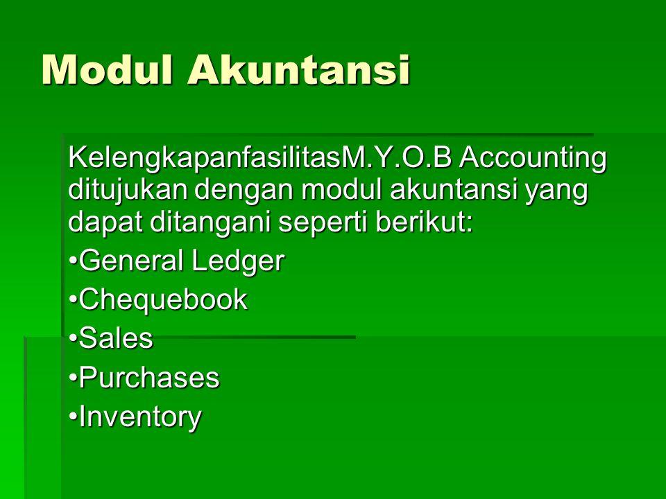 Modul Akuntansi KelengkapanfasilitasM.Y.O.B Accounting ditujukan dengan modul akuntansi yang dapat ditangani seperti berikut: General Ledger ChequebookSalesPurchasesInventory