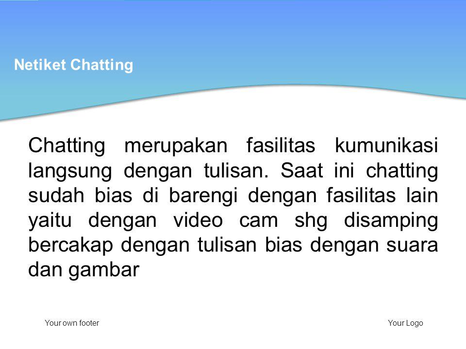 Your own footerYour Logo Chatting merupakan fasilitas kumunikasi langsung dengan tulisan. Saat ini chatting sudah bias di barengi dengan fasilitas lai