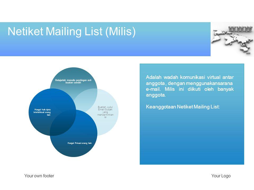 Adalah wadah komunikasi virtual antar anggota, dengan menggunakansarana e-mail. Milis ini diikuti oleh banyak anggota. Keanggotaan Netiket Mailing Lis
