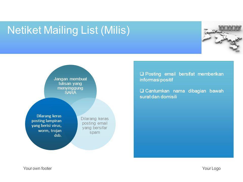  Posting email bersifat memberikan informasi positif  Cantumkan nama dibagian bawah surat dan domisili Your own footerYour Logo Netiket Mailing List