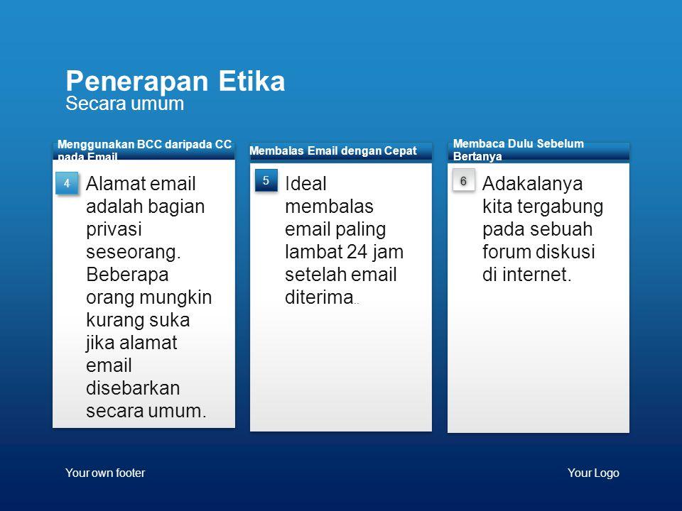 Secara umum Penerapan Etika Your own footerYour Logo Ideal membalas email paling lambat 24 jam setelah email diterima.. Membalas Email dengan Cepat Me