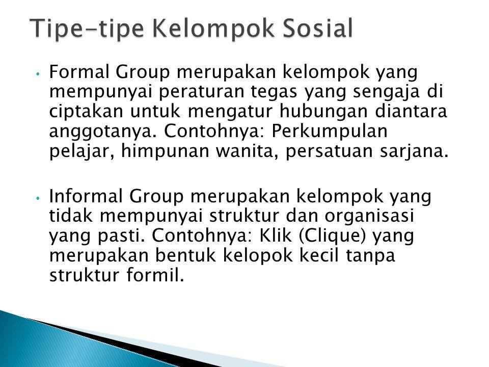 Formal Group merupakan kelompok yang mempunyai peraturan tegas yang sengaja di ciptakan untuk mengatur hubungan diantara anggotanya. Contohnya: Perkum