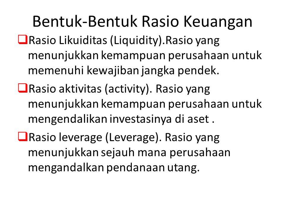 Bentuk-Bentuk Rasio Keuangan  Rasio Likuiditas (Liquidity).Rasio yang menunjukkan kemampuan perusahaan untuk memenuhi kewajiban jangka pendek.  Rasi