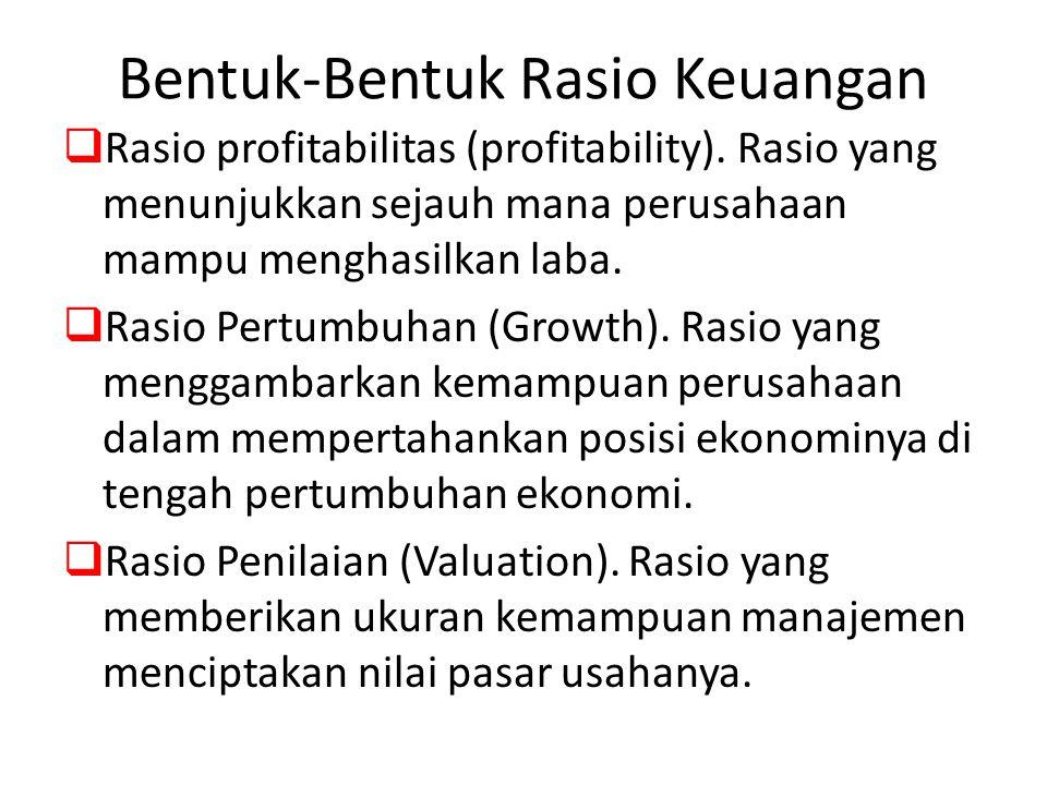 Bentuk-Bentuk Rasio Keuangan  Rasio profitabilitas (profitability). Rasio yang menunjukkan sejauh mana perusahaan mampu menghasilkan laba.  Rasio Pe