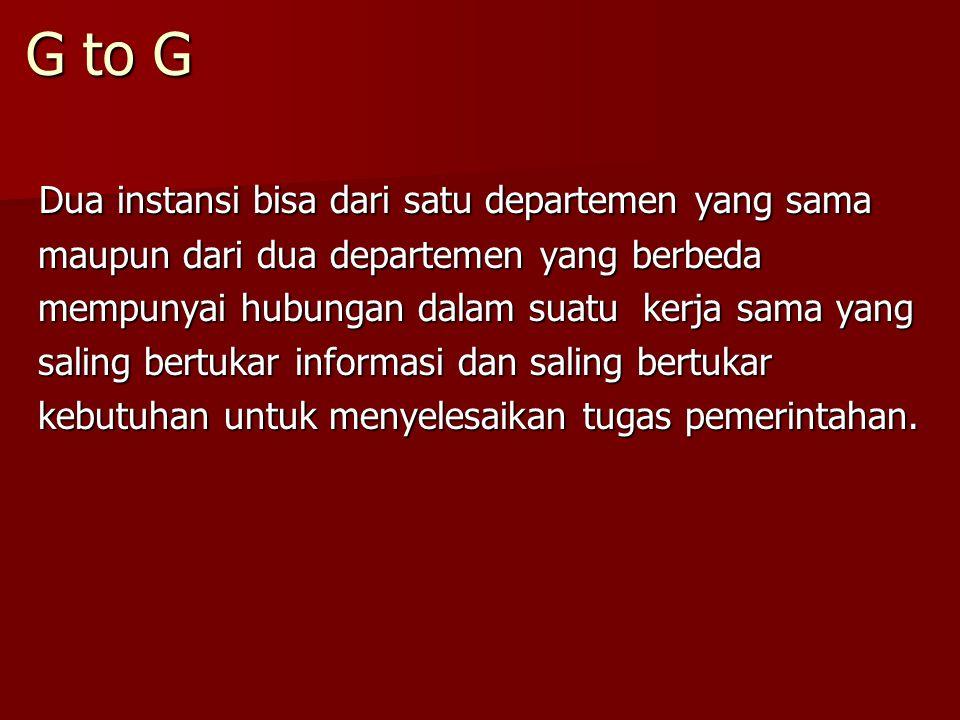 G to G Dua instansi bisa dari satu departemen yang sama Dua instansi bisa dari satu departemen yang sama maupun dari dua departemen yang berbeda maupu