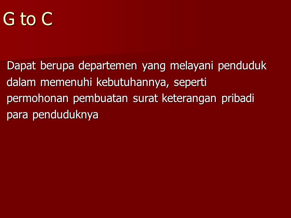 G to C Dapat berupa departemen yang melayani penduduk Dapat berupa departemen yang melayani penduduk dalam memenuhi kebutuhannya, seperti dalam memenu