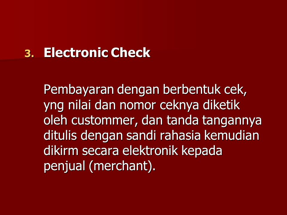3. Electronic Check Pembayaran dengan berbentuk cek, yng nilai dan nomor ceknya diketik oleh custommer, dan tanda tangannya ditulis dengan sandi rahas