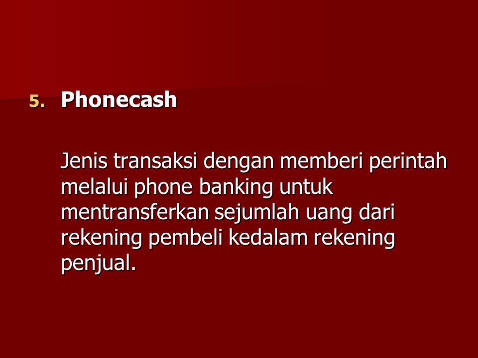 5. Phonecash Jenis transaksi dengan memberi perintah melalui phone banking untuk mentransferkan sejumlah uang dari rekening pembeli kedalam rekening p