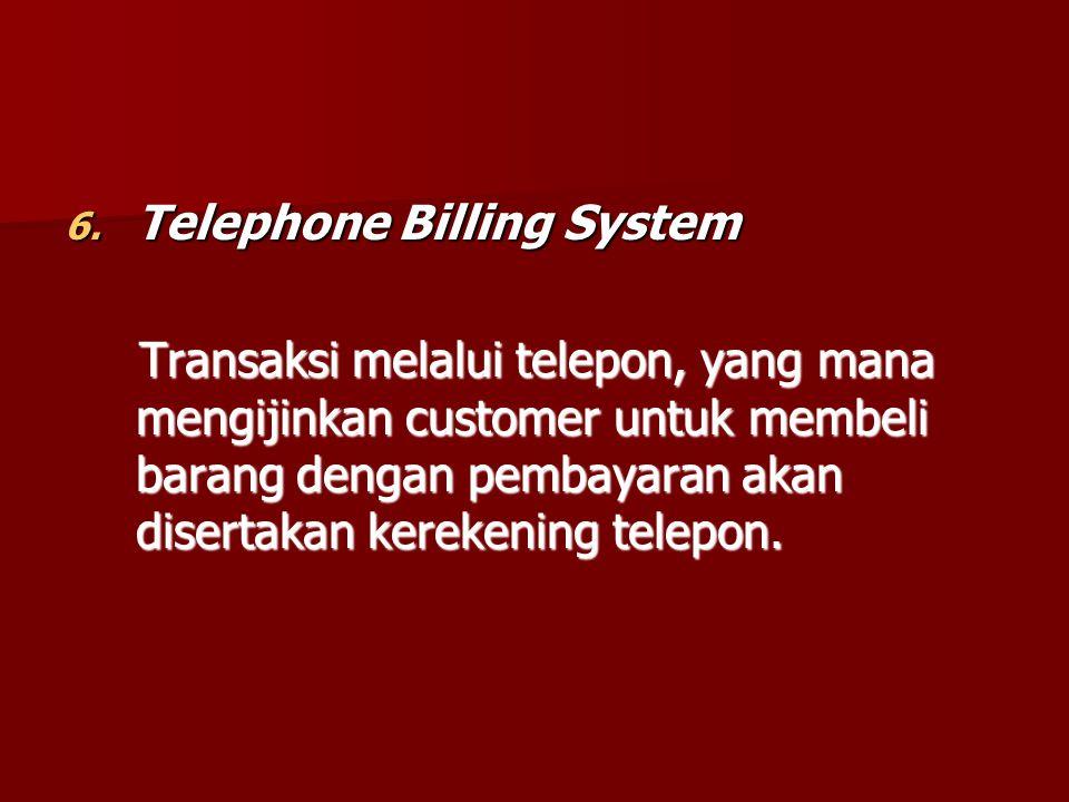 6. Telephone Billing System Transaksi melalui telepon, yang mana mengijinkan customer untuk membeli barang dengan pembayaran akan disertakan kerekenin