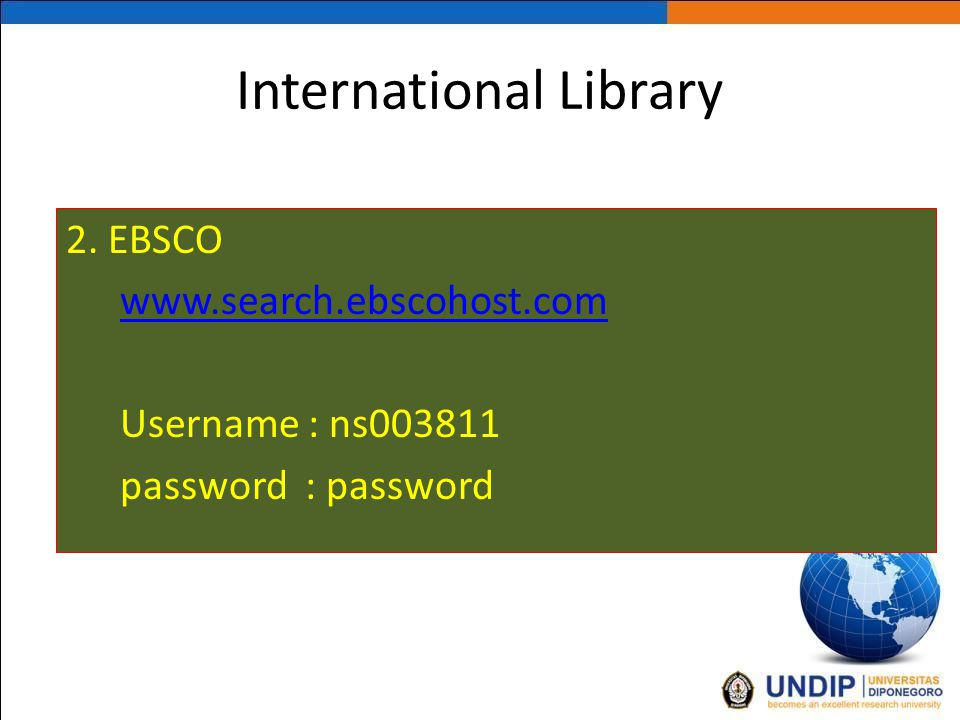 International Library 2. EBSCO www.search.ebscohost.com Username : ns003811 password : password