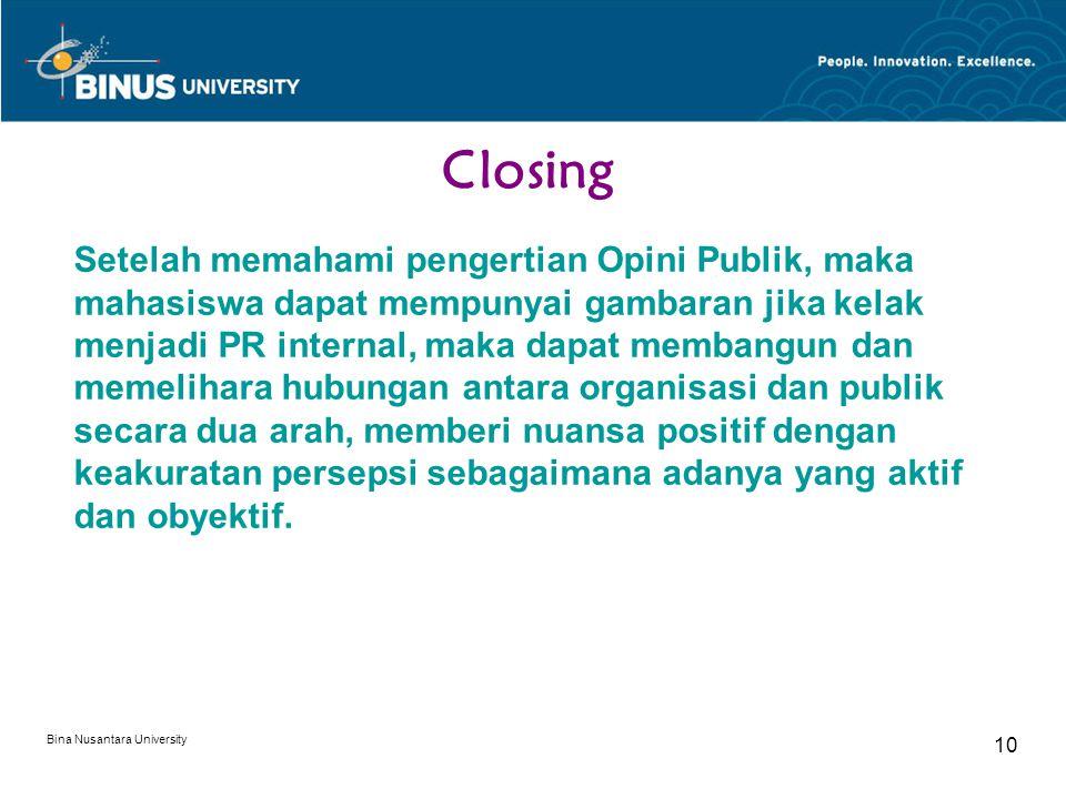 Bina Nusantara University 10 Closing Setelah memahami pengertian Opini Publik, maka mahasiswa dapat mempunyai gambaran jika kelak menjadi PR internal,