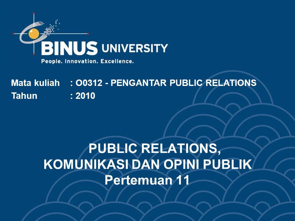 PUBLIC RELATIONS, KOMUNIKASI DAN OPINI PUBLIK Pertemuan 11 Mata kuliah: O0312 - PENGANTAR PUBLIC RELATIONS Tahun : 2010