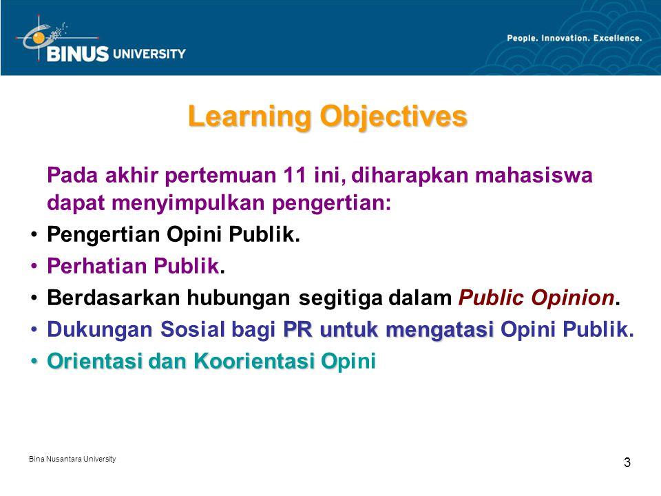Bina Nusantara University 3 Learning Objectives Pada akhir pertemuan 11 ini, diharapkan mahasiswa dapat menyimpulkan pengertian: Pengertian Opini Publ