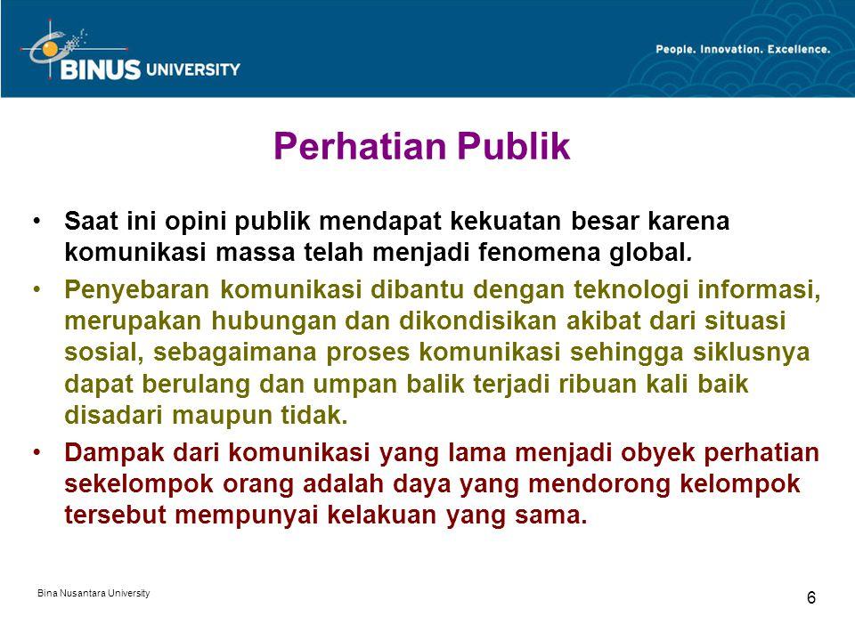 Bina Nusantara University 6 Perhatian Publik Saat ini opini publik mendapat kekuatan besar karena komunikasi massa telah menjadi fenomena global. Peny