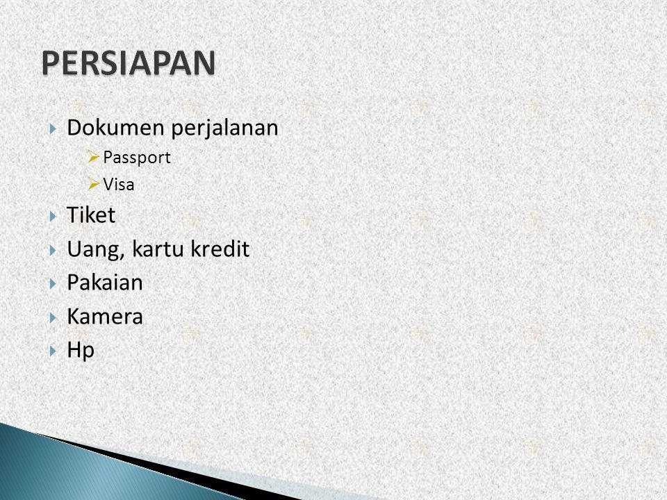  Dokumen perjalanan  Passport  Visa  Tiket  Uang, kartu kredit  Pakaian  Kamera  Hp