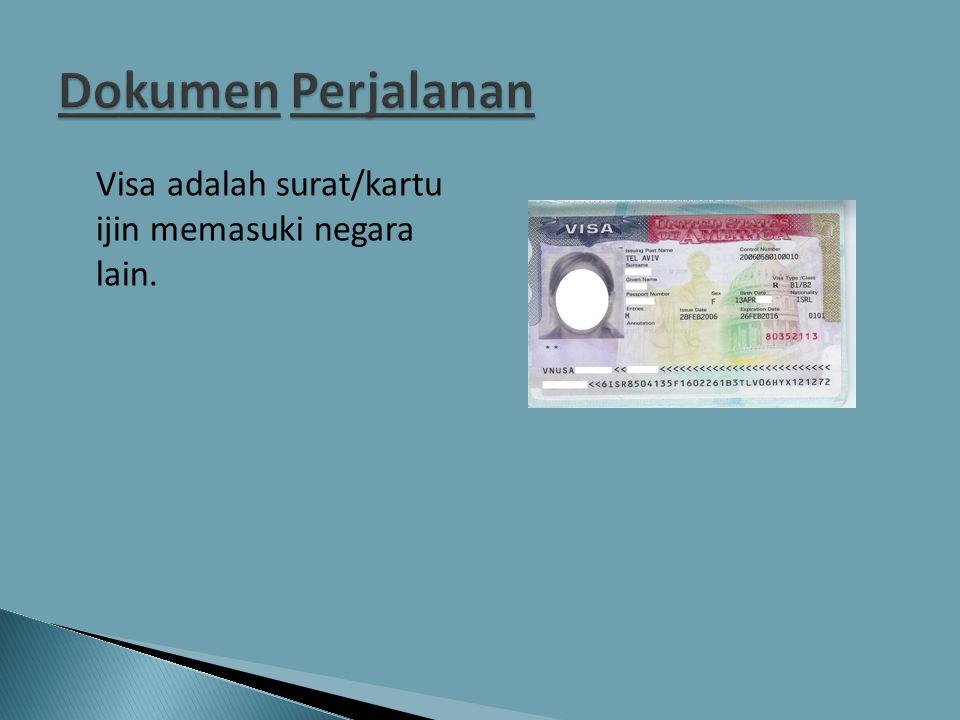  Visa adalah surat/kartu ijin memasuki negara lain.