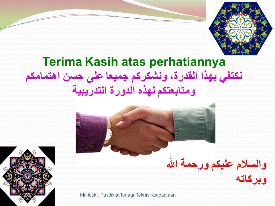 Martatik, Pusdiklat Tenaga Teknis Keagamaan Terima Kasih atas perhatiannya نكتفي بهذا القدرة، ونشكركم جميعا على حسن اهتمامكم ومتابعتكم لهذه الدورة الت