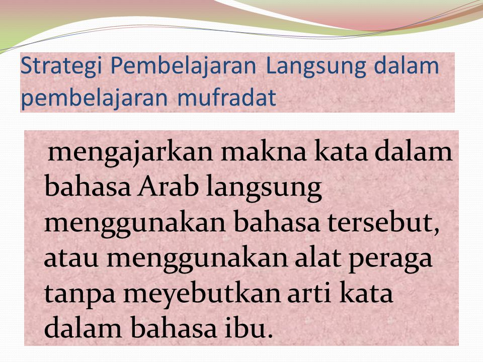 Strategi Pembelajaran Langsung dalam pembelajaran mufradat mengajarkan makna kata dalam bahasa Arab langsung menggunakan bahasa tersebut, atau menggun