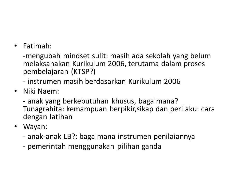 Fatimah: -mengubah mindset sulit: masih ada sekolah yang belum melaksanakan Kurikulum 2006, terutama dalam proses pembelajaran (KTSP?) - instrumen mas