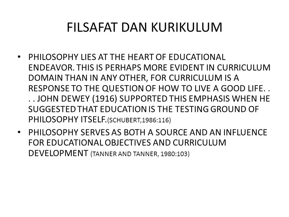 FILSAFAT DAN KURIKULUM PHILOSOPHY LIES AT THE HEART OF EDUCATIONAL ENDEAVOR. THIS IS PERHAPS MORE EVIDENT IN CURRICULUM DOMAIN THAN IN ANY OTHER, FOR
