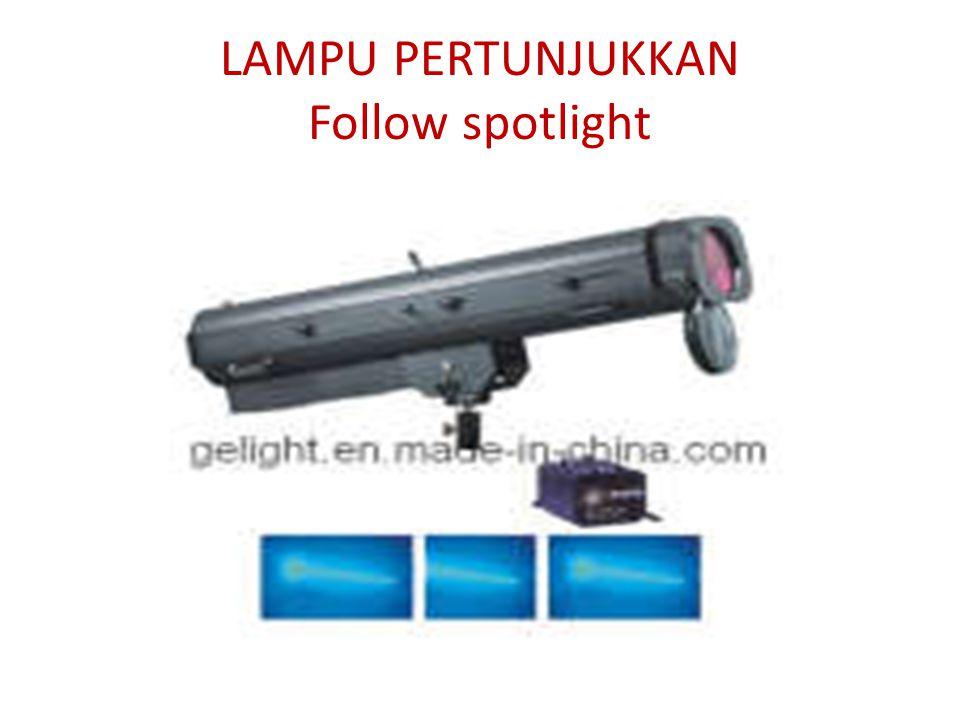 LAMPU PERTUNJUKKAN Follow spotlight