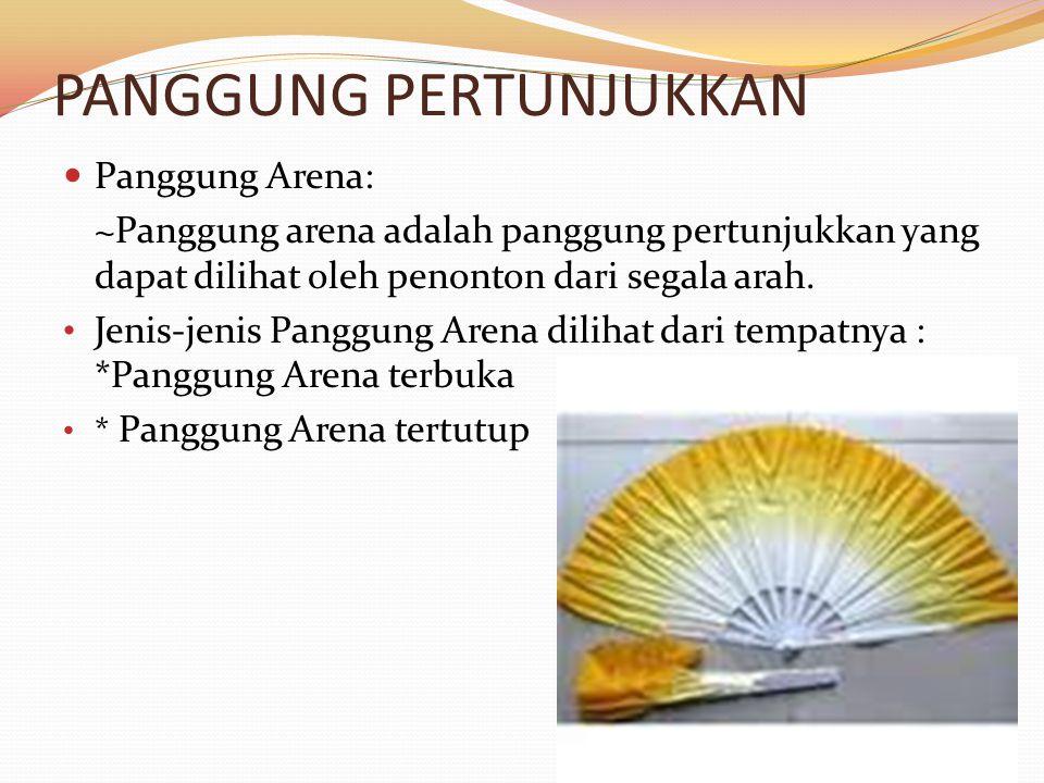 PANGGUNG PERTUNJUKKAN Panggung Arena: ~Panggung arena adalah panggung pertunjukkan yang dapat dilihat oleh penonton dari segala arah.