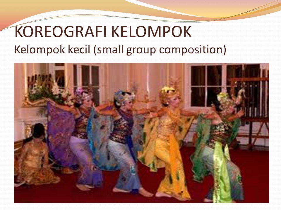 KOREOGRAFI KELOMPOK Kelompok kecil (small group composition)