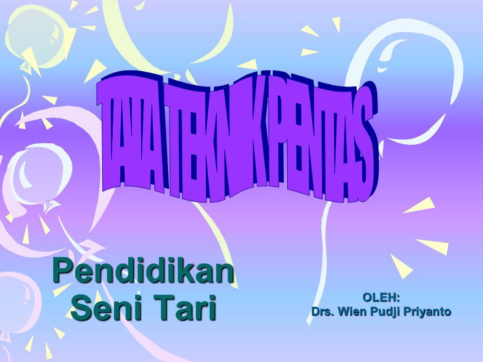 Pendidikan Seni Tari OLEH: Drs. Wien Pudji Priyanto