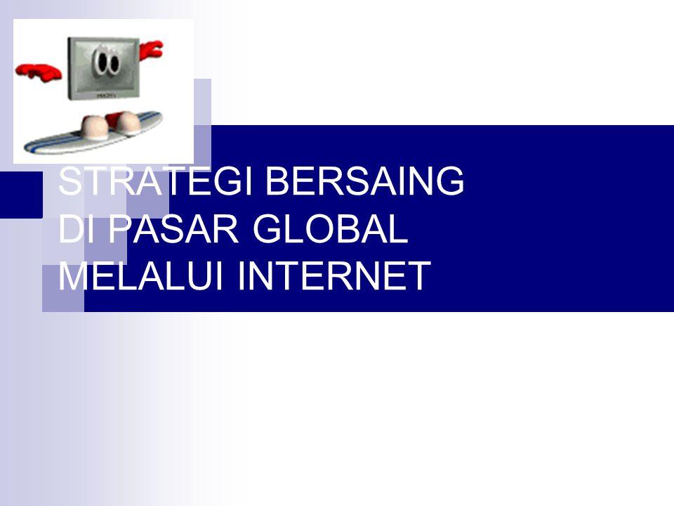 STRATEGI BERSAING DI PASAR GLOBAL MELALUI INTERNET