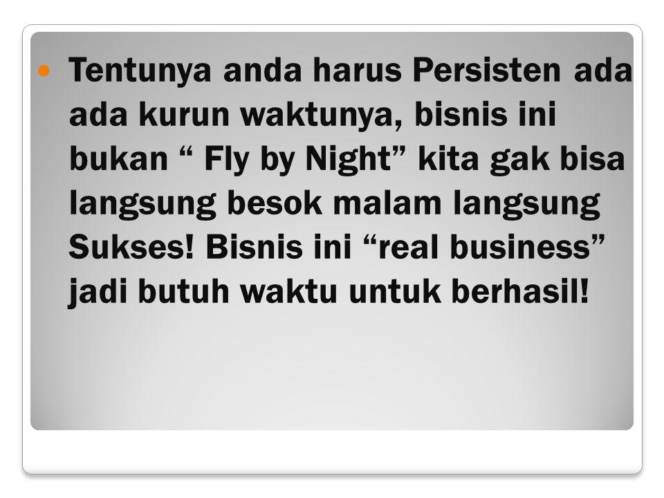 """Tentunya anda harus Persisten ada ada kurun waktunya, bisnis ini bukan """" Fly by Night"""" kita gak bisa langsung besok malam langsung Sukses! Bisnis ini"""