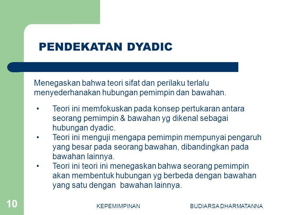 KEPEMIMPINANBUDIARSA DHARMATANNA 10 Teori ini memfokuskan pada konsep pertukaran antara seorang pemimpin & bawahan yg dikenal sebagai hubungan dyadic.