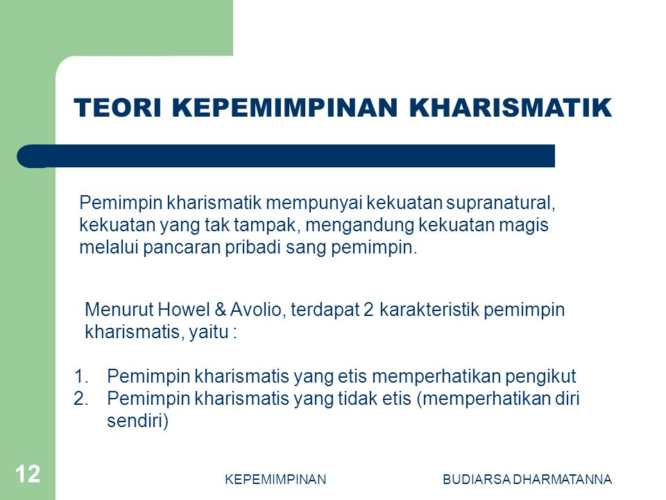 KEPEMIMPINANBUDIARSA DHARMATANNA 12 1.Pemimpin kharismatis yang etis memperhatikan pengikut 2.Pemimpin kharismatis yang tidak etis (memperhatikan diri