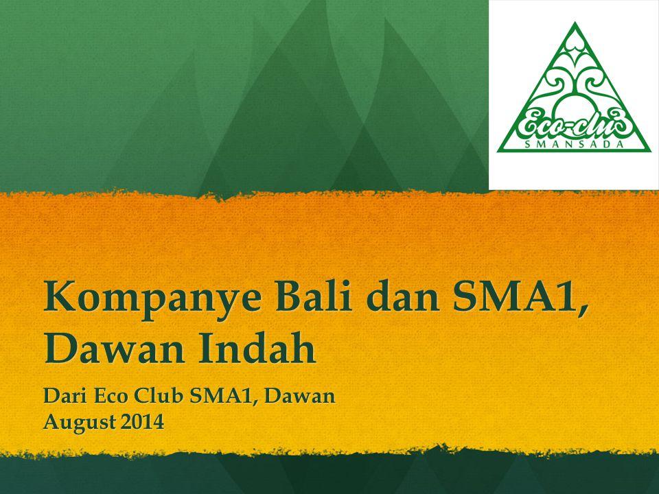 Kompanye Bali dan SMA1, Dawan Indah Dari Eco Club SMA1, Dawan August 2014