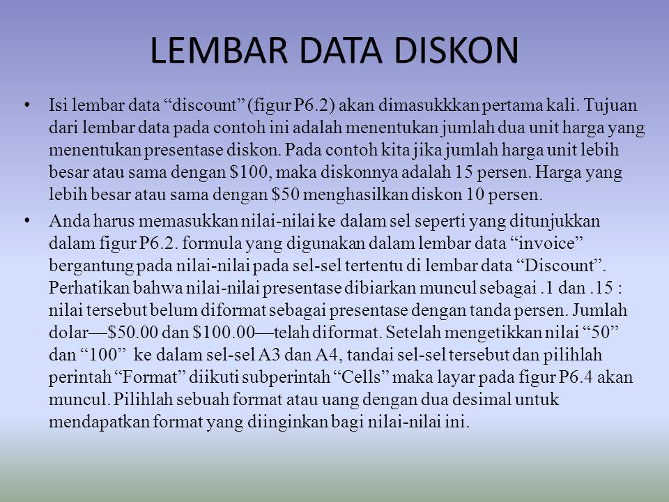 "LEMBAR DATA DISKON Isi lembar data ""discount"" (figur P6.2) akan dimasukkkan pertama kali. Tujuan dari lembar data pada contoh ini adalah menentukan ju"