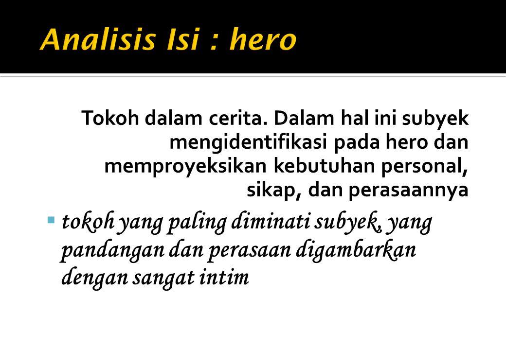 Tokoh dalam cerita. Dalam hal ini subyek mengidentifikasi pada hero dan memproyeksikan kebutuhan personal, sikap, dan perasaannya  tokoh yang paling